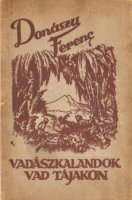 Donászy Ferenc Vadászkalandok vad tájakon.jpg