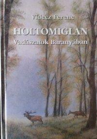 Videcz Ferenc Holtomiglan Vadászatok Baranyában.jpg