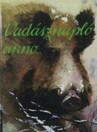 Székely István (szerk). Vadásznapló anno.jpg