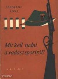 Szederjei Á- Róna I Mit kell tudni a vadászsportról 1967.jpg